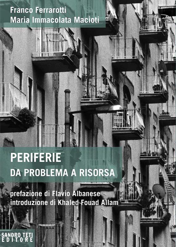 Franco Ferrarotti e Maria Immacolata Macioti – Periferie – da problema a risorsa