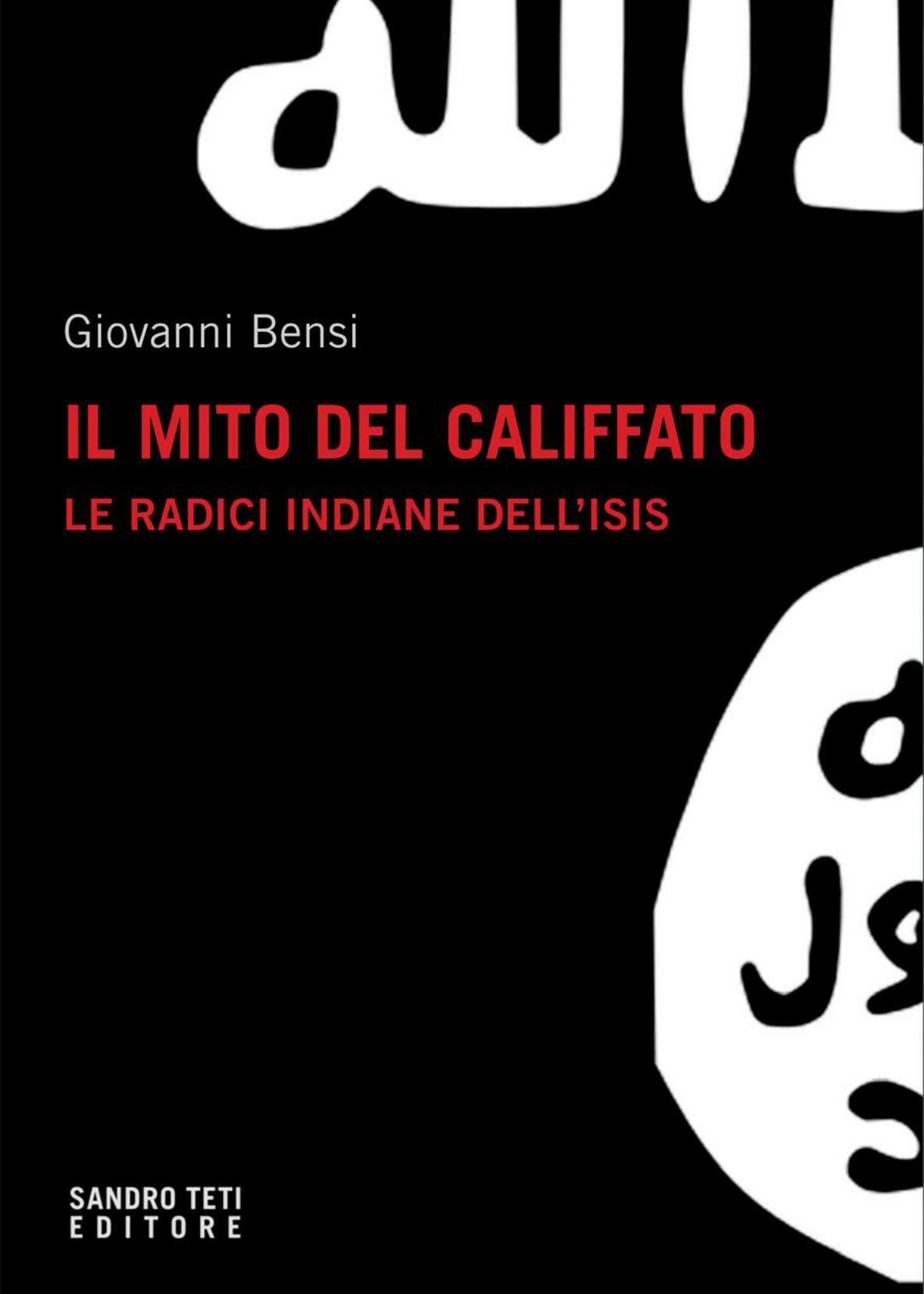 Giovanni Bensi – Il mito del califfato. Le radici indiane dell'Isis